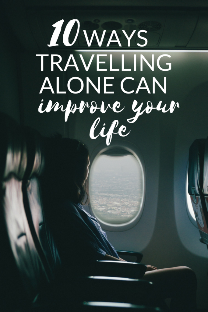10 WAYS TRAVELLING ALONE CAN IMPROVE YOUR LIFE
